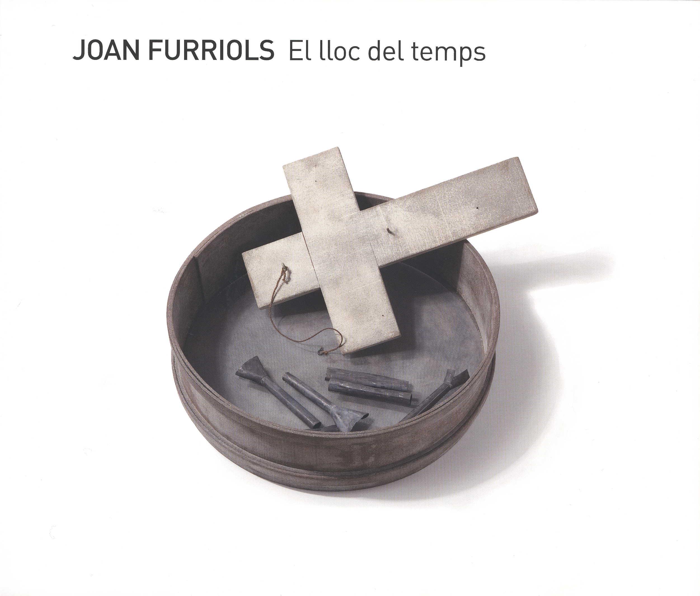 JOAN FURRIOLS. El lloc del temps
