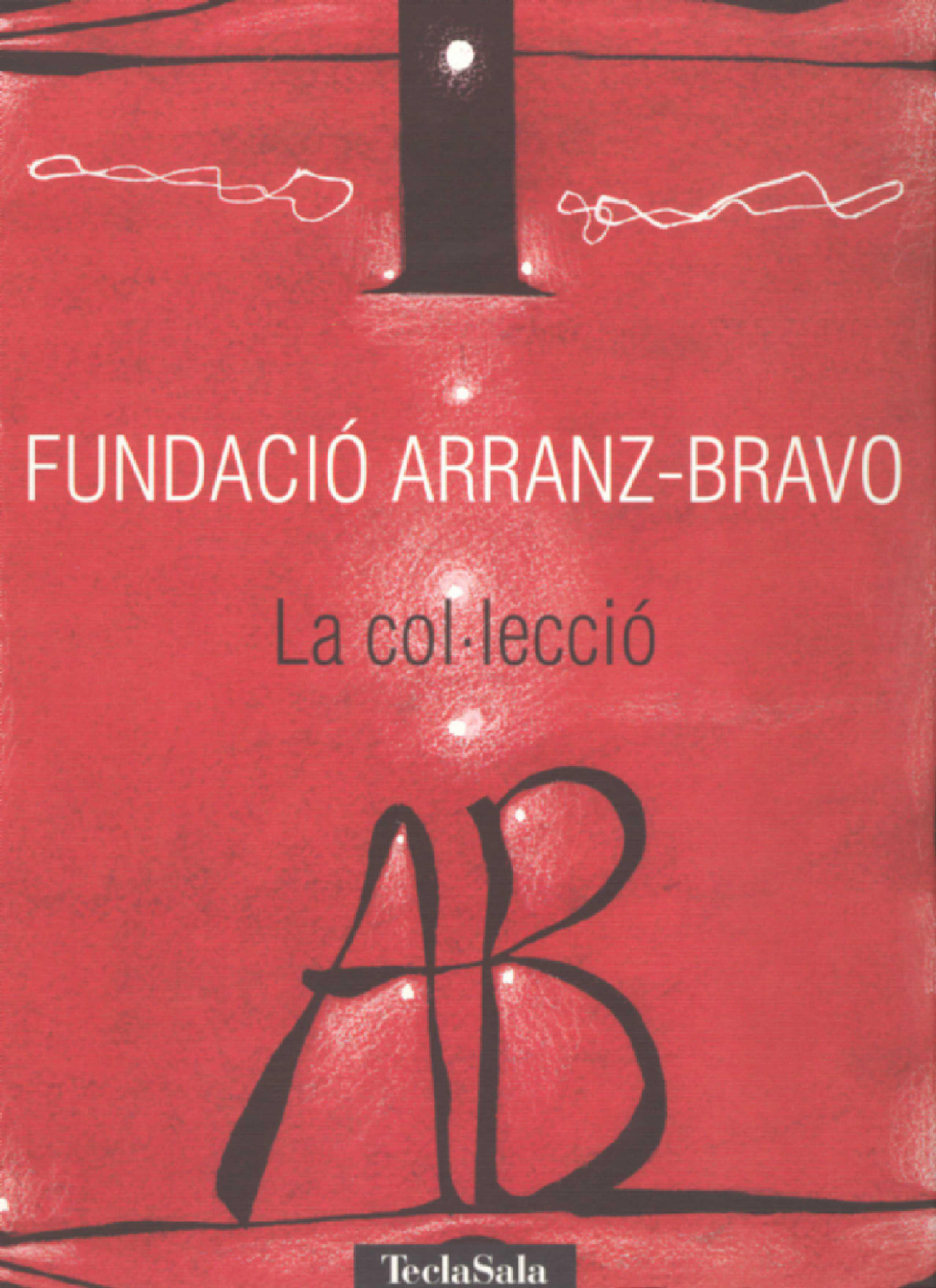 FUNDACIÓ ARRANZ-BRAVO. LA COL.LECCIÓ