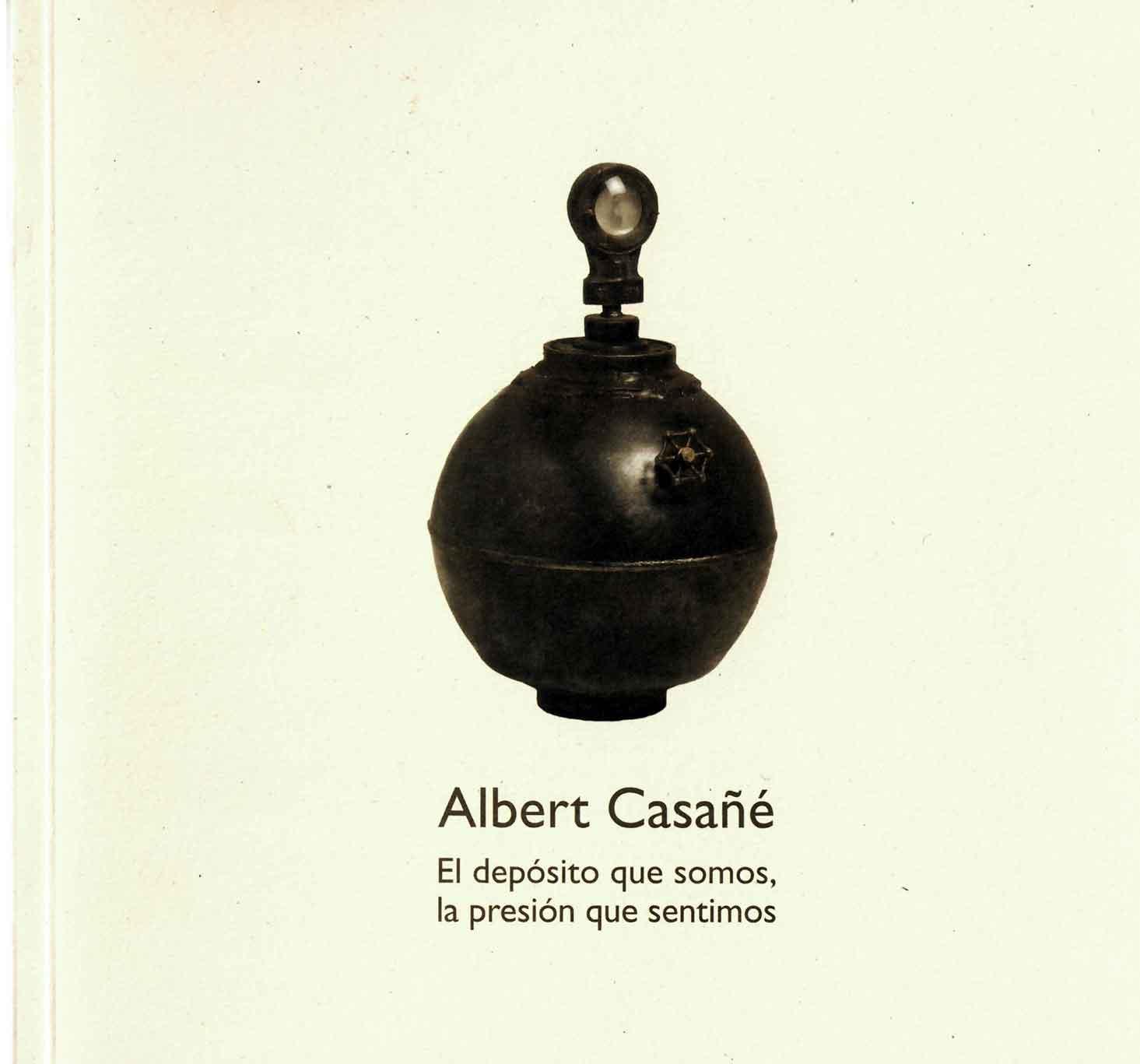 Albert Casañé. El dipòsit que som, la pressió que sentim.